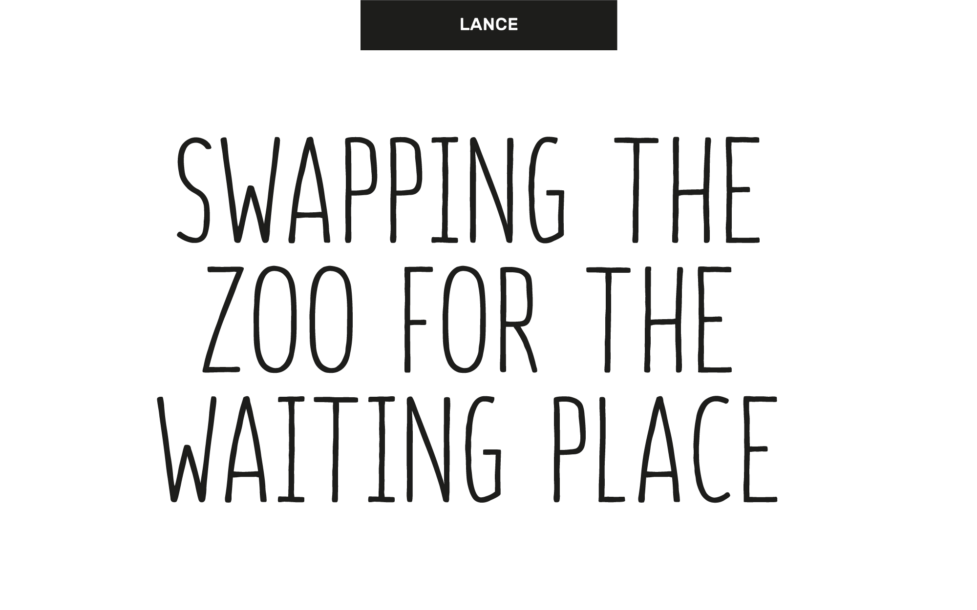 Lance - Swapping the zoo for the waiting place
